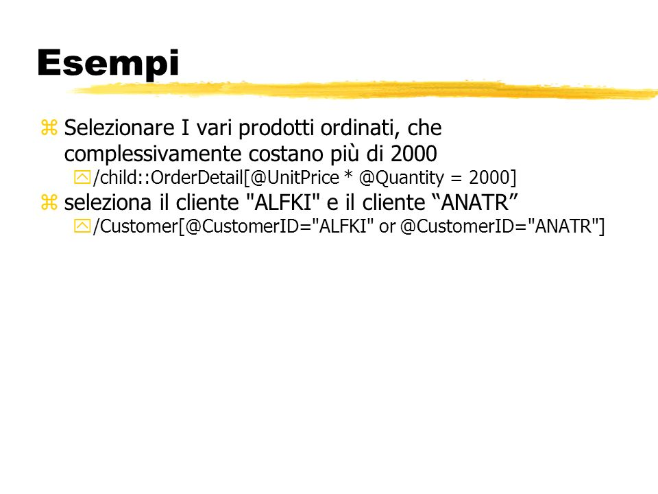 EsempiSelezionare I vari prodotti ordinati, che complessivamente costano più di 2000. /child::OrderDetail[@UnitPrice * @Quantity = 2000]